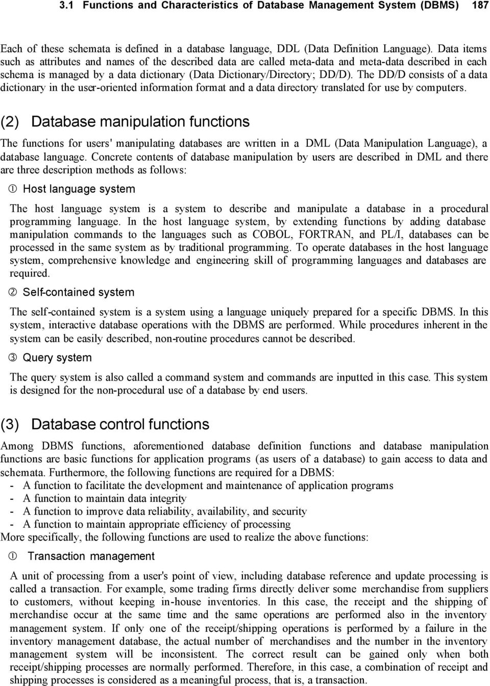 The DD/D consists of a data dictionary in the user-oriented information format and a data directory translated for use by computers.
