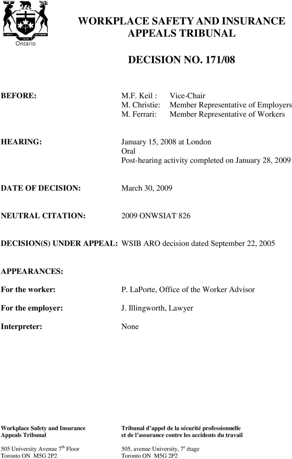 826 DECISION(S) UNDER APPEAL: WSIB ARO decision dated September 22, 2005 APPEARANCES: For the worker: For the employer: Interpreter: P. LaPorte, Office of the Worker Advisor J.