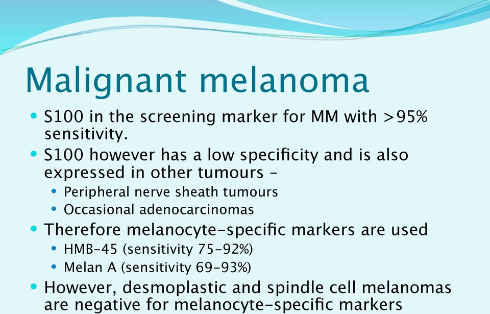 tumours Occasional adenocarcinomas Therefore melanocyte-specific markers are used HMB-45 (sensitivity