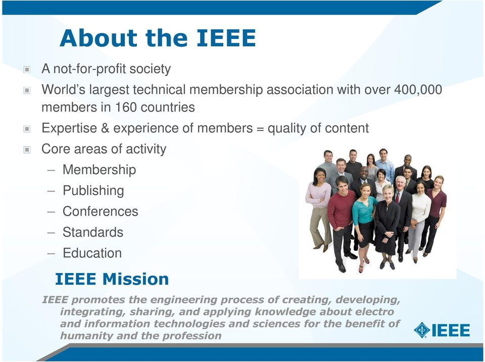 Standards Education IEEE Mission IEEE promotes the engineering process of creating, developing, integrating, sharing, and