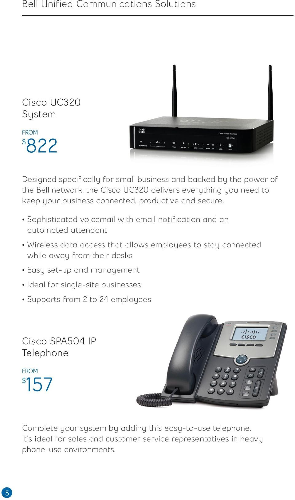 Sophisticated voicemail with email notification and an automated attendant Wireless data access that allows employees to stay connected while away from their desks Easy