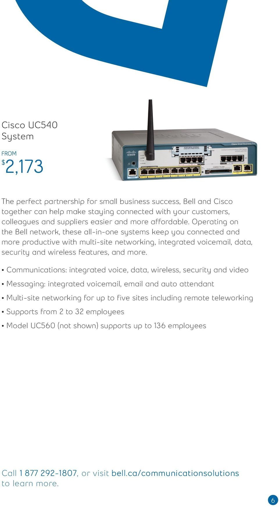 Operating on the Bell network, these all-in-one systems keep you connected and more productive with multi-site networking, integrated voicemail, data, security and wireless features, and more.