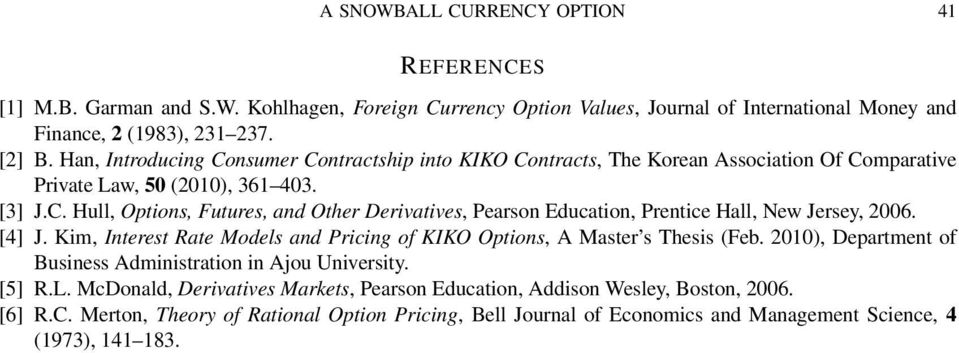 [4] J. Kim, Interest Rate Models and Pricing of KIKO Options, A Master s Thesis (Feb. 010), Department of Business Administration in Ajou University. [5] R.L.