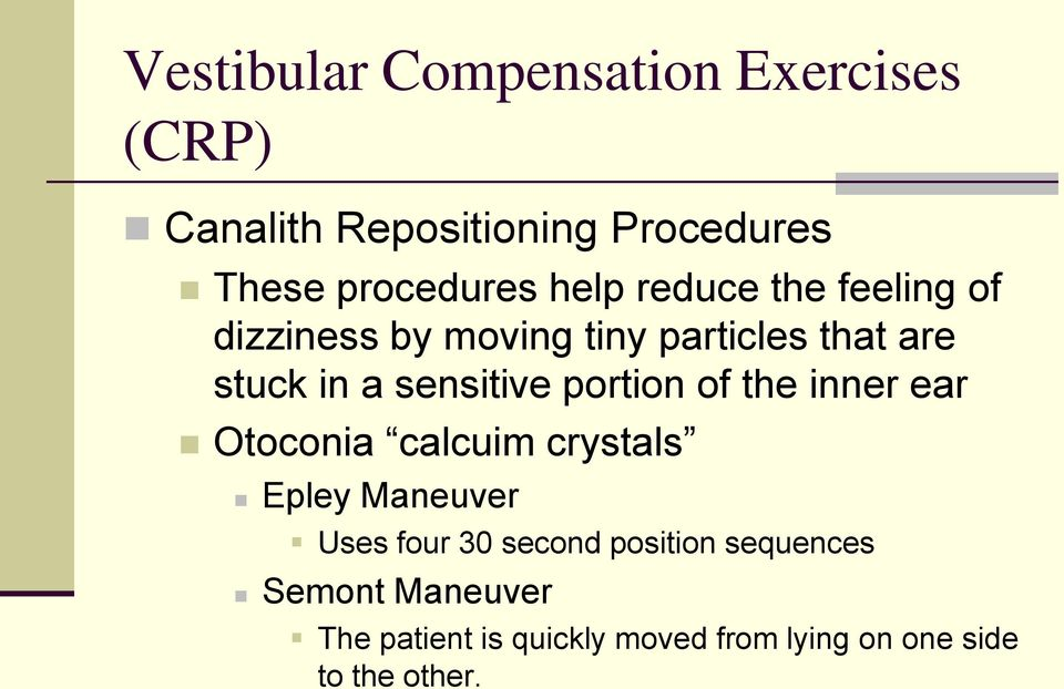 portion of the inner ear Otoconia calcuim crystals Epley Maneuver Uses four 30 second