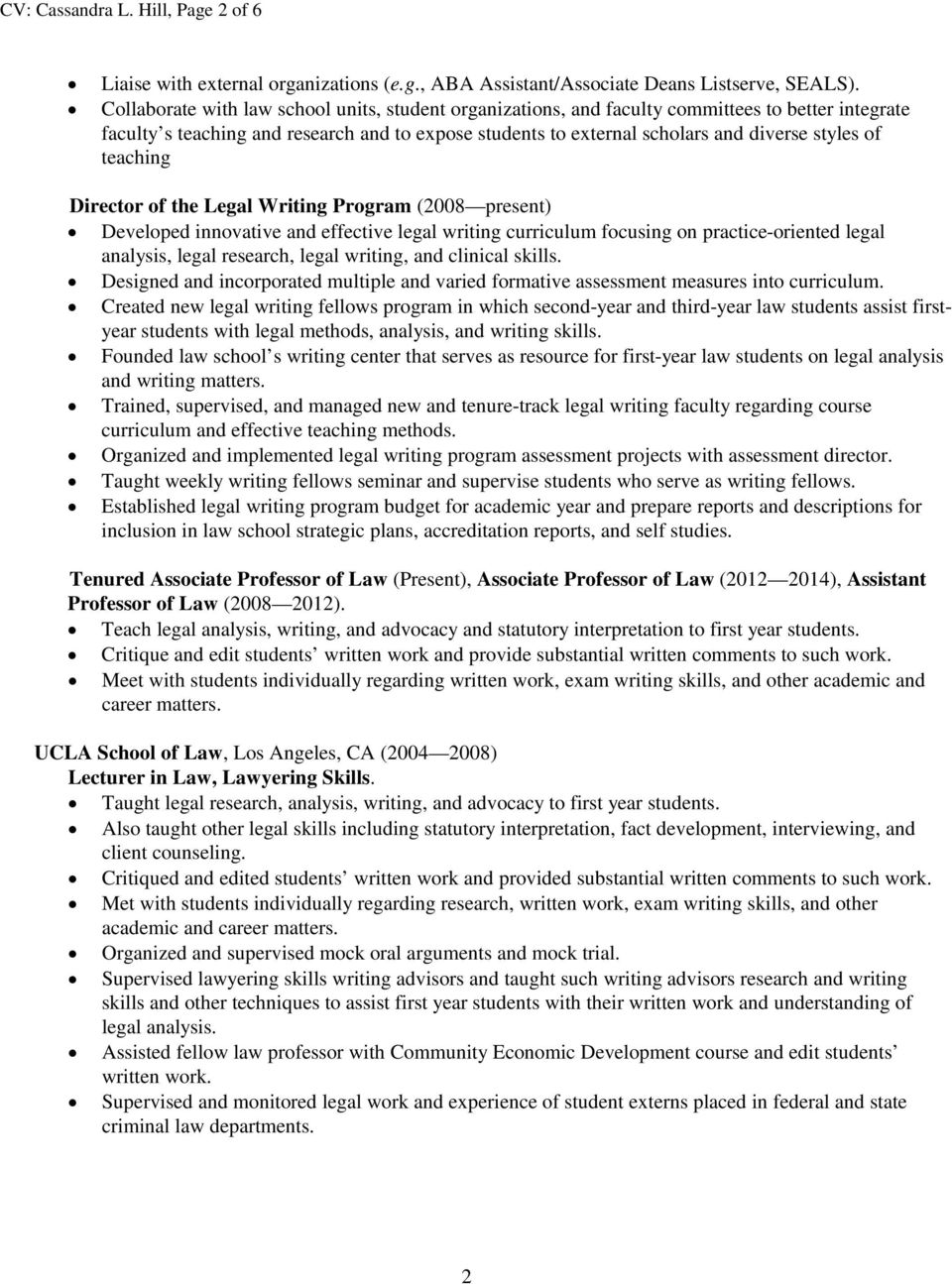 teaching Director of the Legal Writing Program (2008 present) Developed innovative and effective legal writing curriculum focusing on practice-oriented legal analysis, legal research, legal writing,