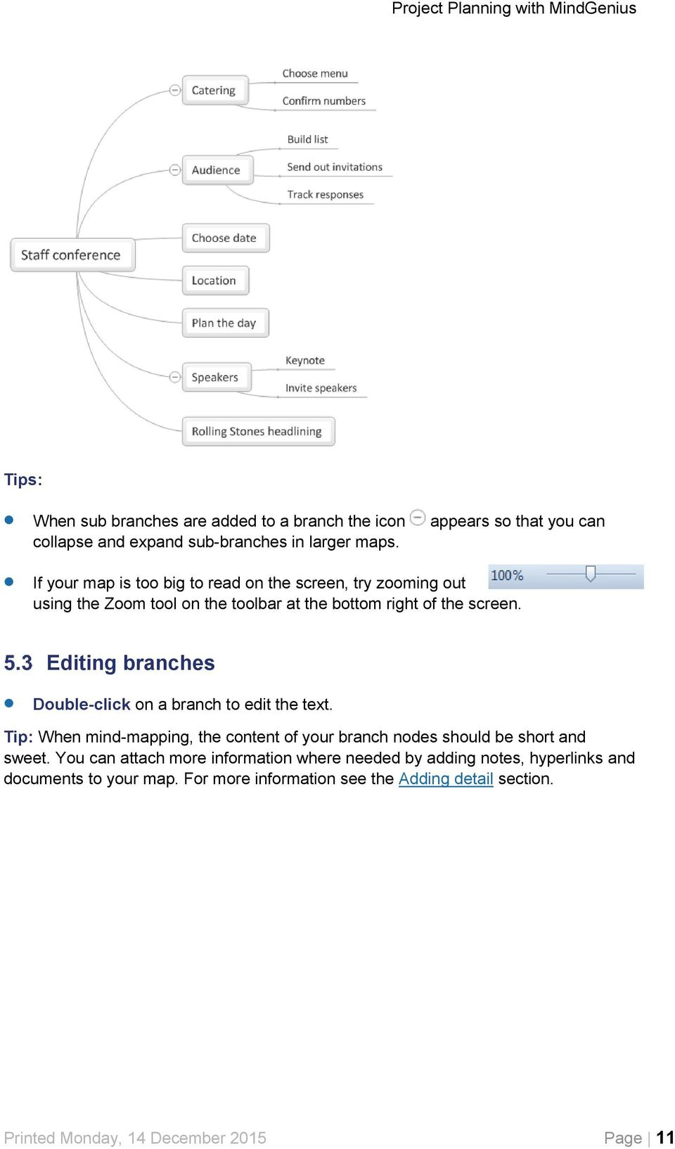 Editing branches Double-click on a branch to edit the text. Tip: When mind-mapping, the content of your branch nodes should be short and sweet.