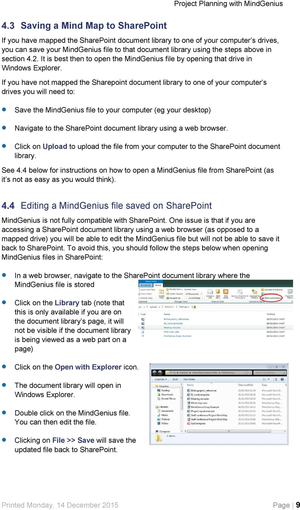 If you have not mapped the Sharepoint document library to one of your computer s drives you will need to: Save the MindGenius file to your computer (eg your desktop) Navigate to the SharePoint