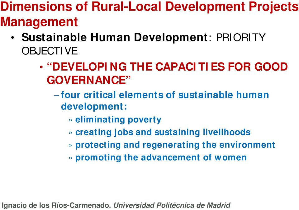 of sustainable human development:» eliminating poverty» creating jobs and sustaining