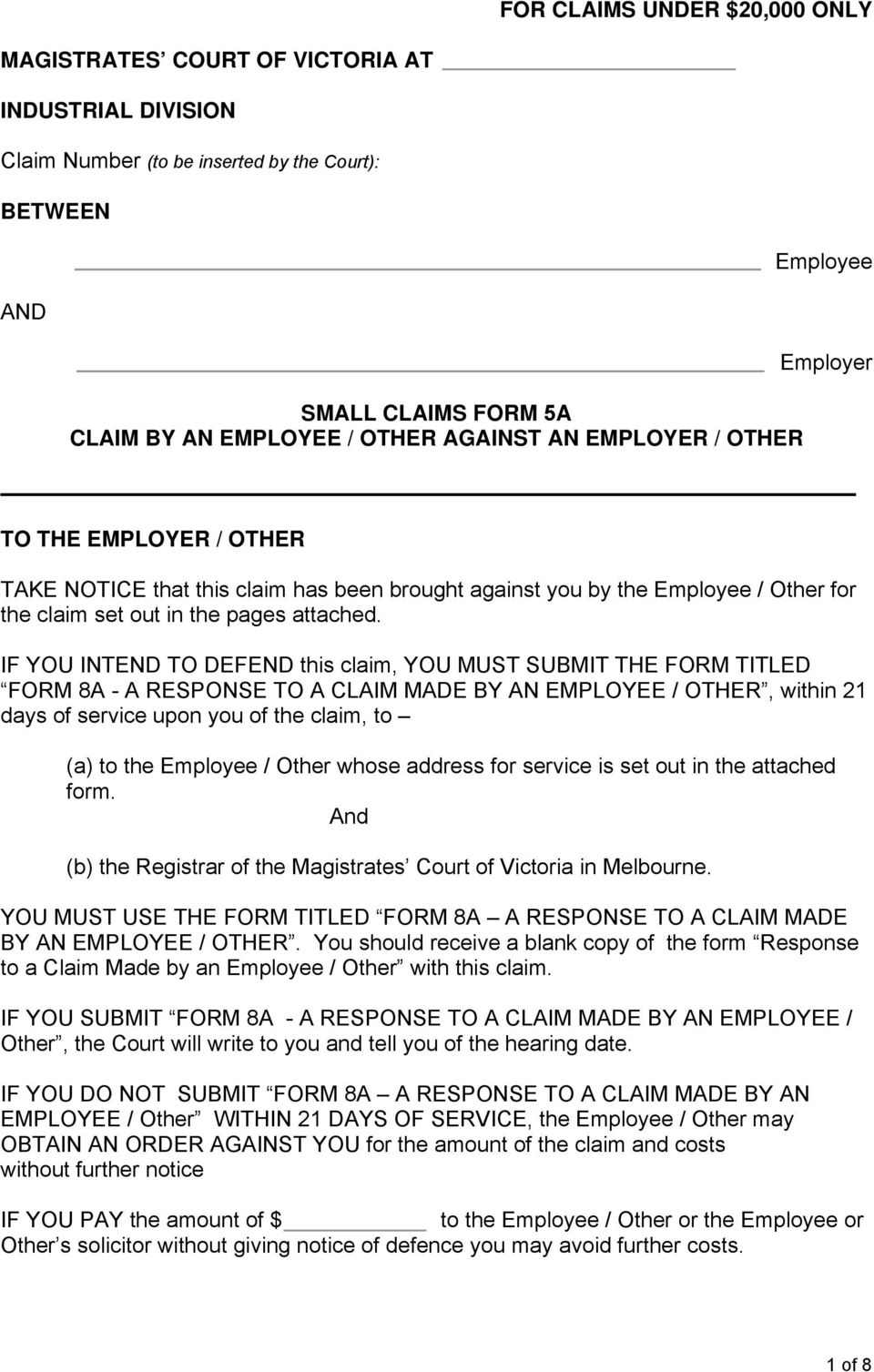 IF YOU INTEND TO DEFEND this claim, YOU MUST SUBMIT THE FORM TITLED FORM 8A - A RESPONSE TO A CLAIM MADE BY AN EMPLOYEE / OTHER, within 21 days of service upon you of the claim, to (a) to the