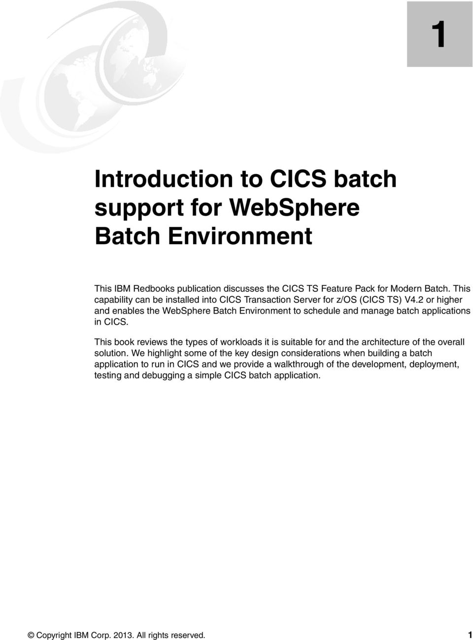 2 or higher and enables the WebSphere Batch Environment to schedule and manage batch applications in CICS.