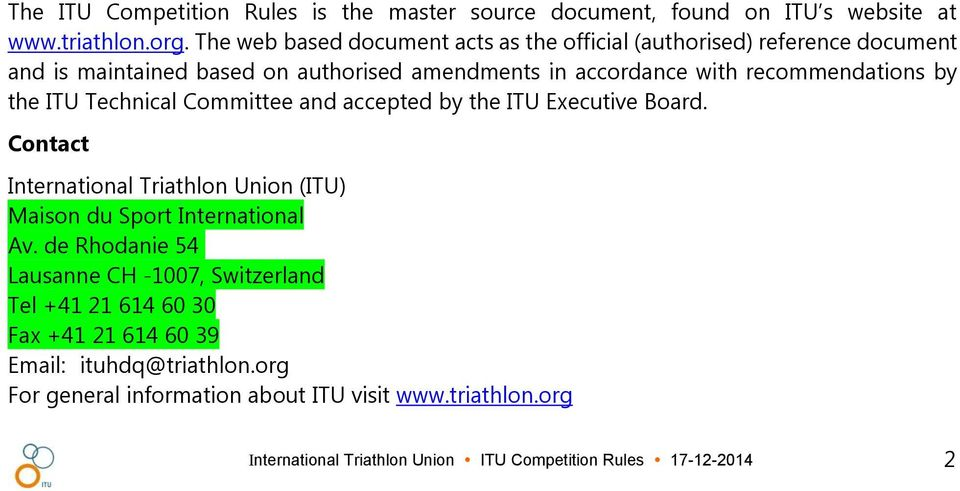 the ITU Technical Committee and accepted by the ITU Executive Board. Contact International Triathlon Union (ITU) Maison du Sport International Av.