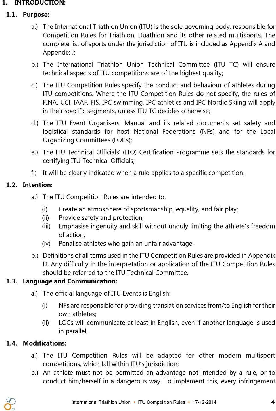 The complete list of sports under the jurisdiction of ITU is included as Appendix A and Appendix J; b.