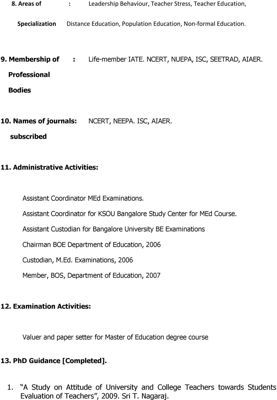 Assistant Coordinator for KSOU Bangalore Study Center for MEd Course. Assistant Custodian for Bangalore University BE Examinations Chairman BOE Department of Education, 2006 Custodian, M.Ed. Examinations, 2006 Member, BOS, Department of Education, 2007 12.