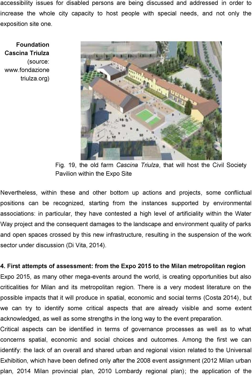 19, the old farm Cascina Triulza, that will host the Civil Society Pavilion within the Expo Site Nevertheless, within these and other bottom up actions and projects, some conflictual positions can be