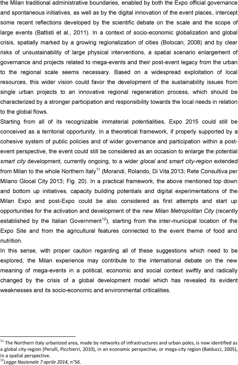 In a context of socio-economic globalization and global crisis, spatially marked by a growing regionalization of cities (Bolocan, 2008) and by clear risks of unsustainability of large physical