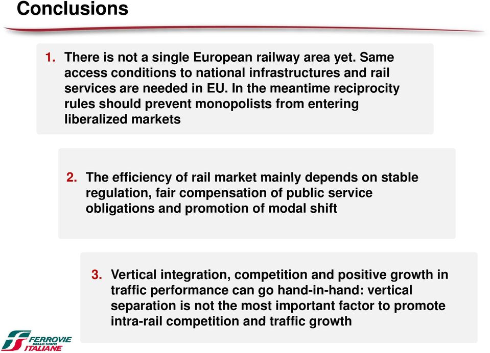 The efficiency of rail market mainly depends on stable regulation, fair compensation of public service obligations and promotion of modal shift 3.