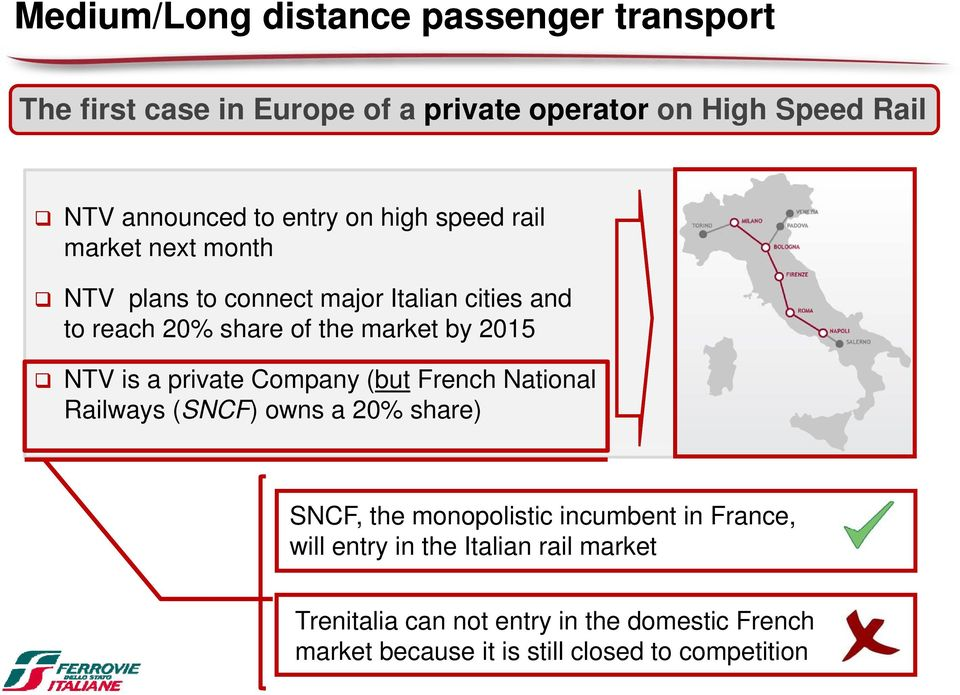 2015 NTV is a private Company (but French National Railways (SNCF) owns a 20% share) SNCF, the monopolistic incumbent in