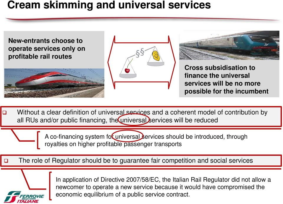 for universal services should be introduced, through royalties on higher profitable passenger transports The role of Regulator should be to guarantee fair competition and social services In