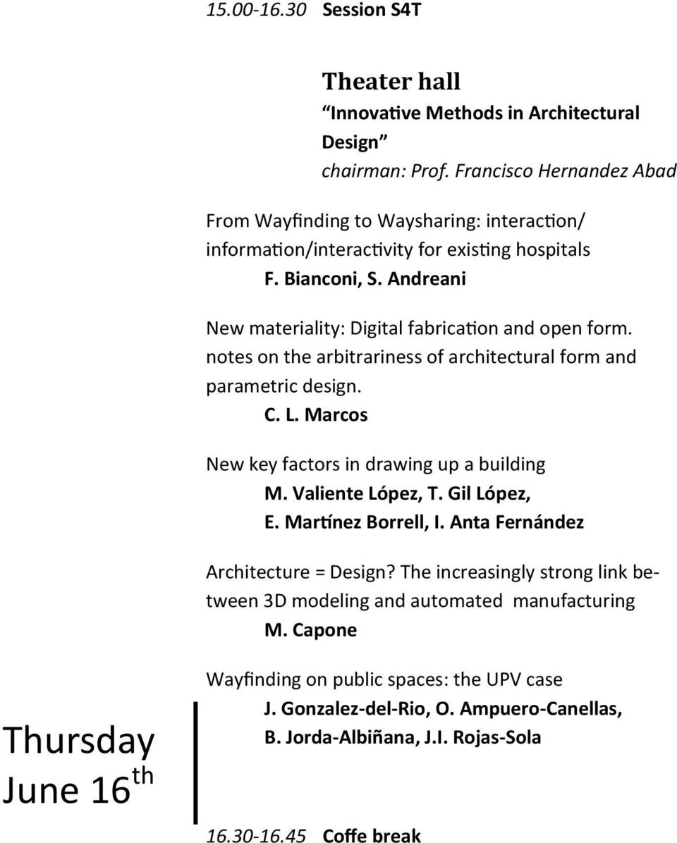 Andreani New materiality: Digital fabrication and open form. notes on the arbitrariness of architectural form and parametric design. C. L. Marcos New key factors in drawing up a building M.