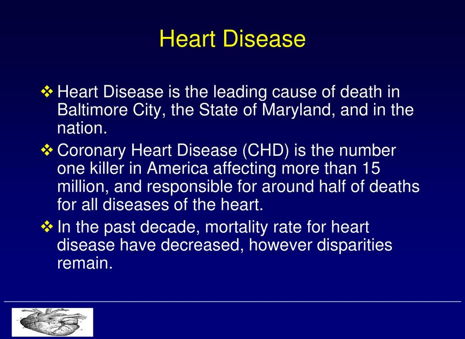 Coronary Heart Disease (CHD) is the number one killer in America affecting more than 15 million,
