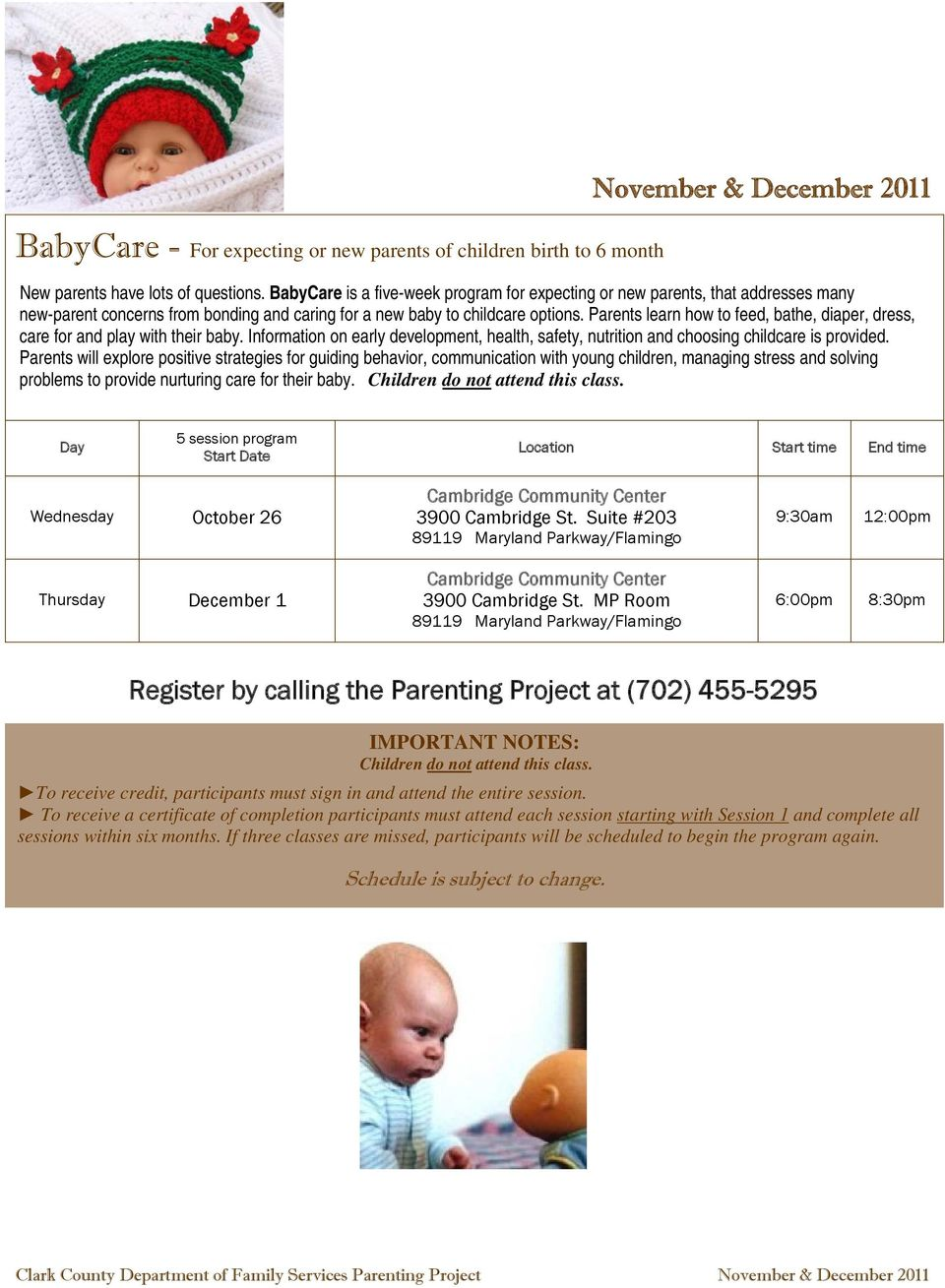 Parents learn how to feed, bathe, diaper, dress, care for and play with their baby. Information on early development, health, safety, nutrition and choosing childcare is provided.