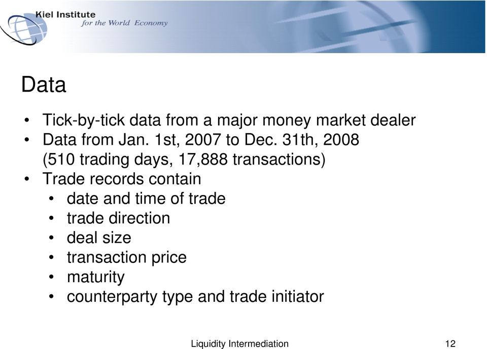 31th, 2008 (510 trading days, 17,888 transactions) Trade records contain