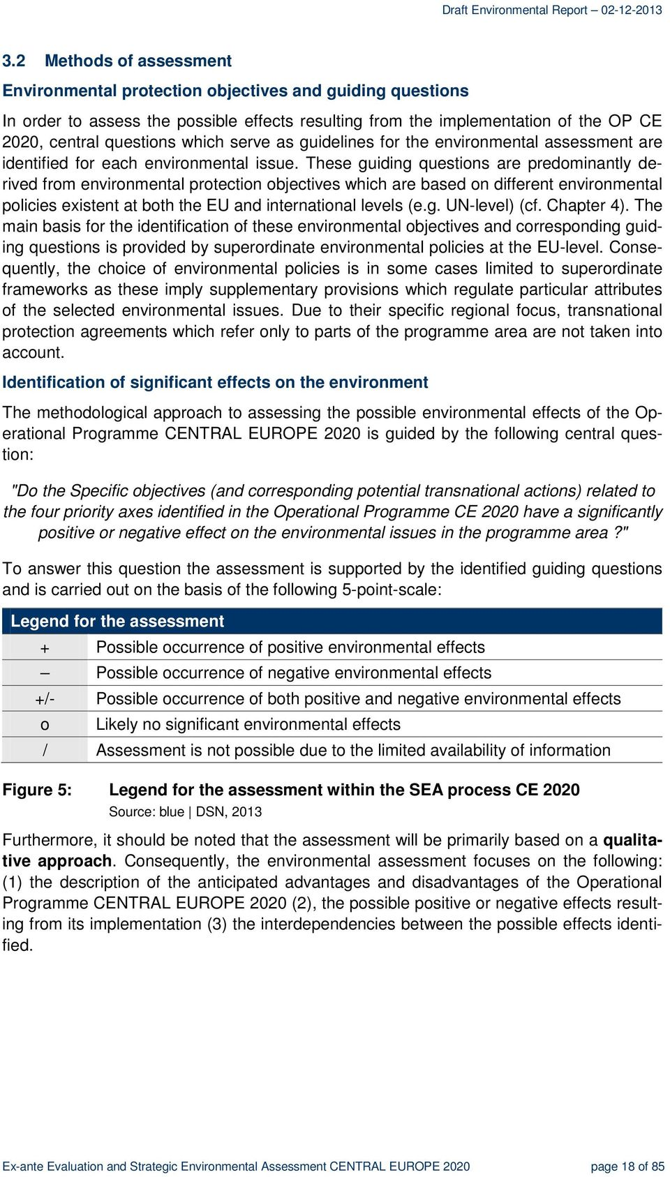These guiding questions are predominantly derived from environmental protection objectives which are based on different environmental policies existent at both the EU and international levels (e.g. UN-level) (cf.