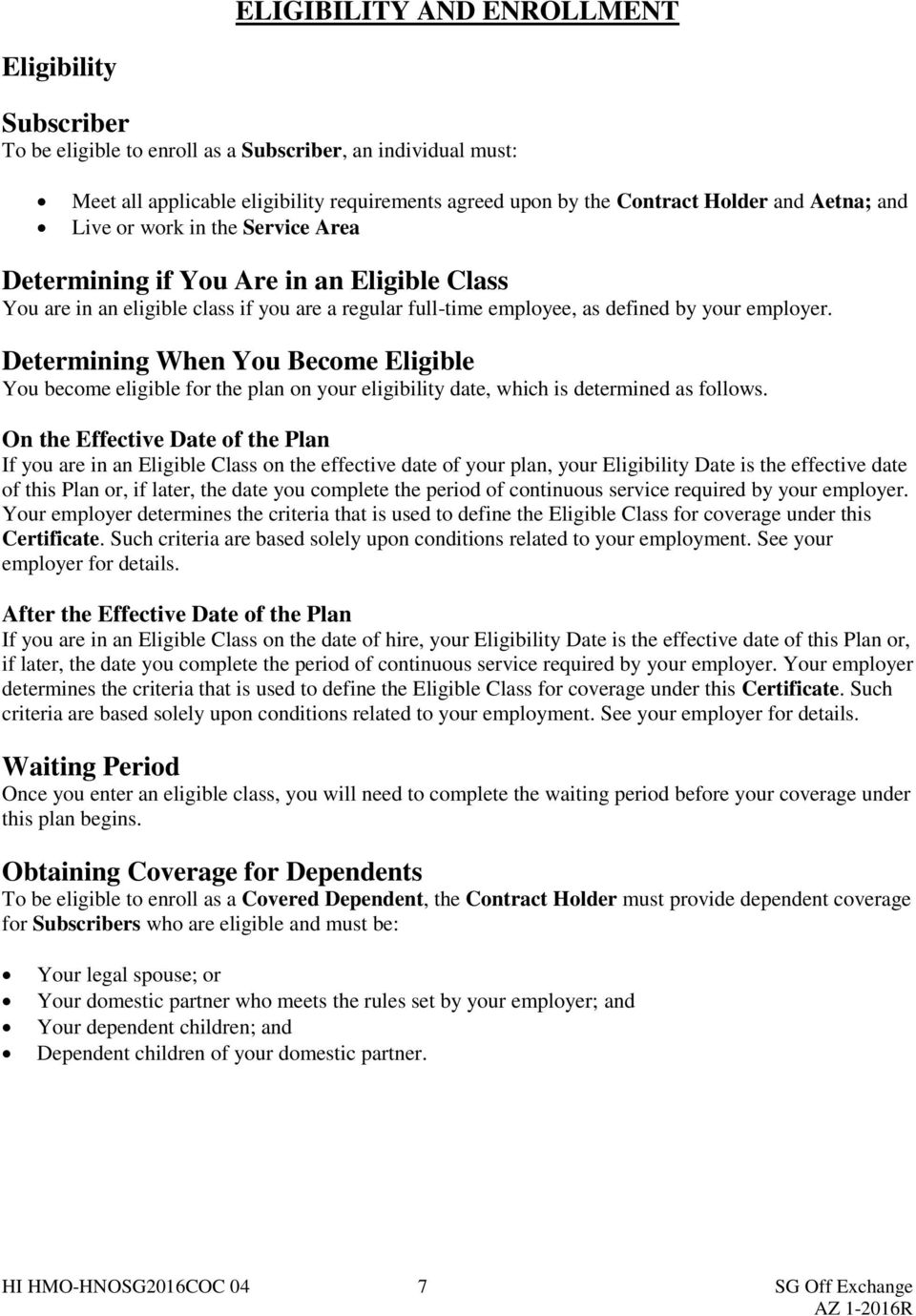 Determining When You Become Eligible You become eligible for the plan on your eligibility date, which is determined as follows.