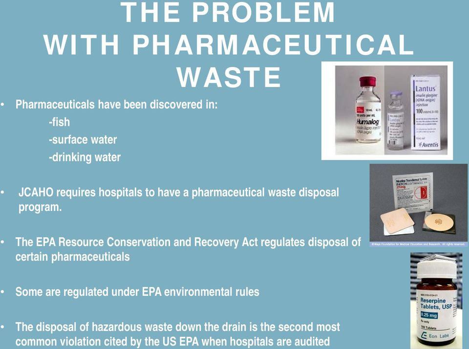 The EPA Resource Conservation and Recovery Act regulates disposal of certain pharmaceuticals Some are regulated