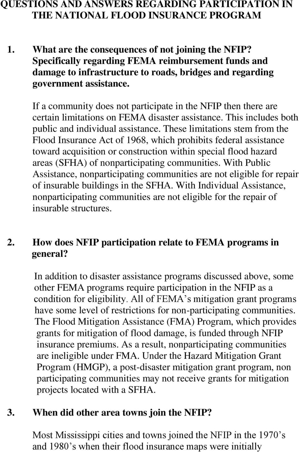 If a community does not participate in the NFIP then there are certain limitations on FEMA disaster assistance. This includes both public and individual assistance.