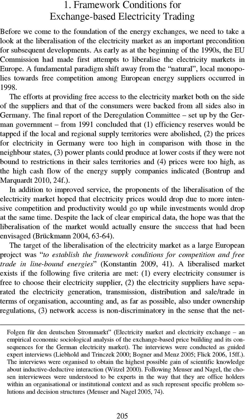 A fundamental paradigm shift away from the natural, local monopolies towards free competition among European energy suppliers occurred in 1998.