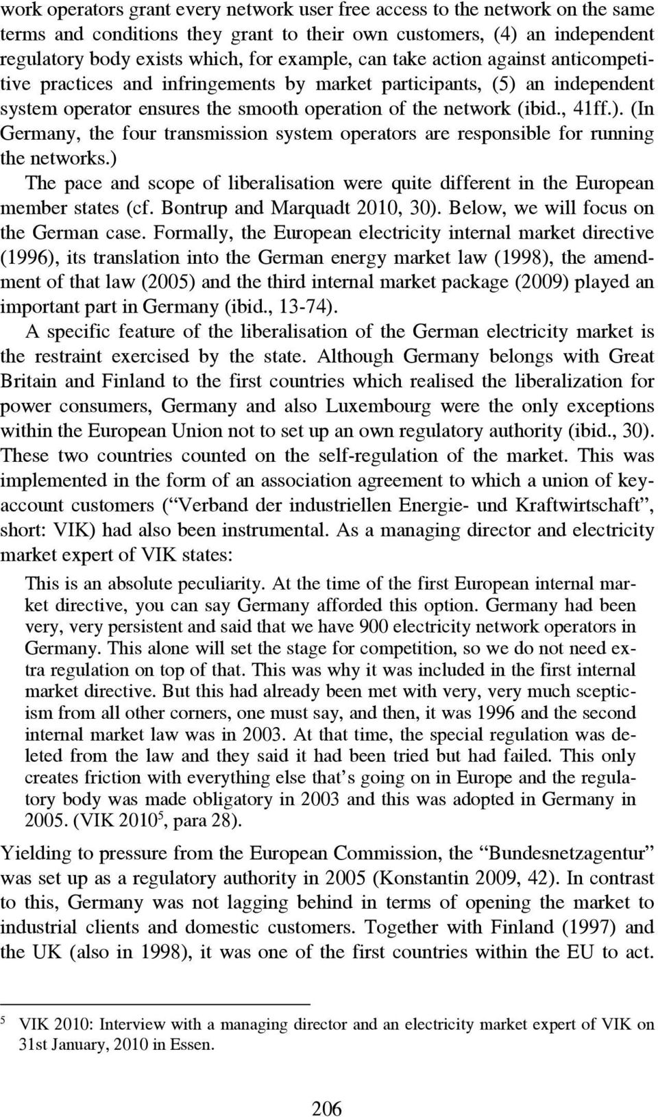 ) The pace and scope of liberalisation were quite different in the European member states (cf. Bontrup and Marquadt 2010, 30). Below, we will focus on the German case.