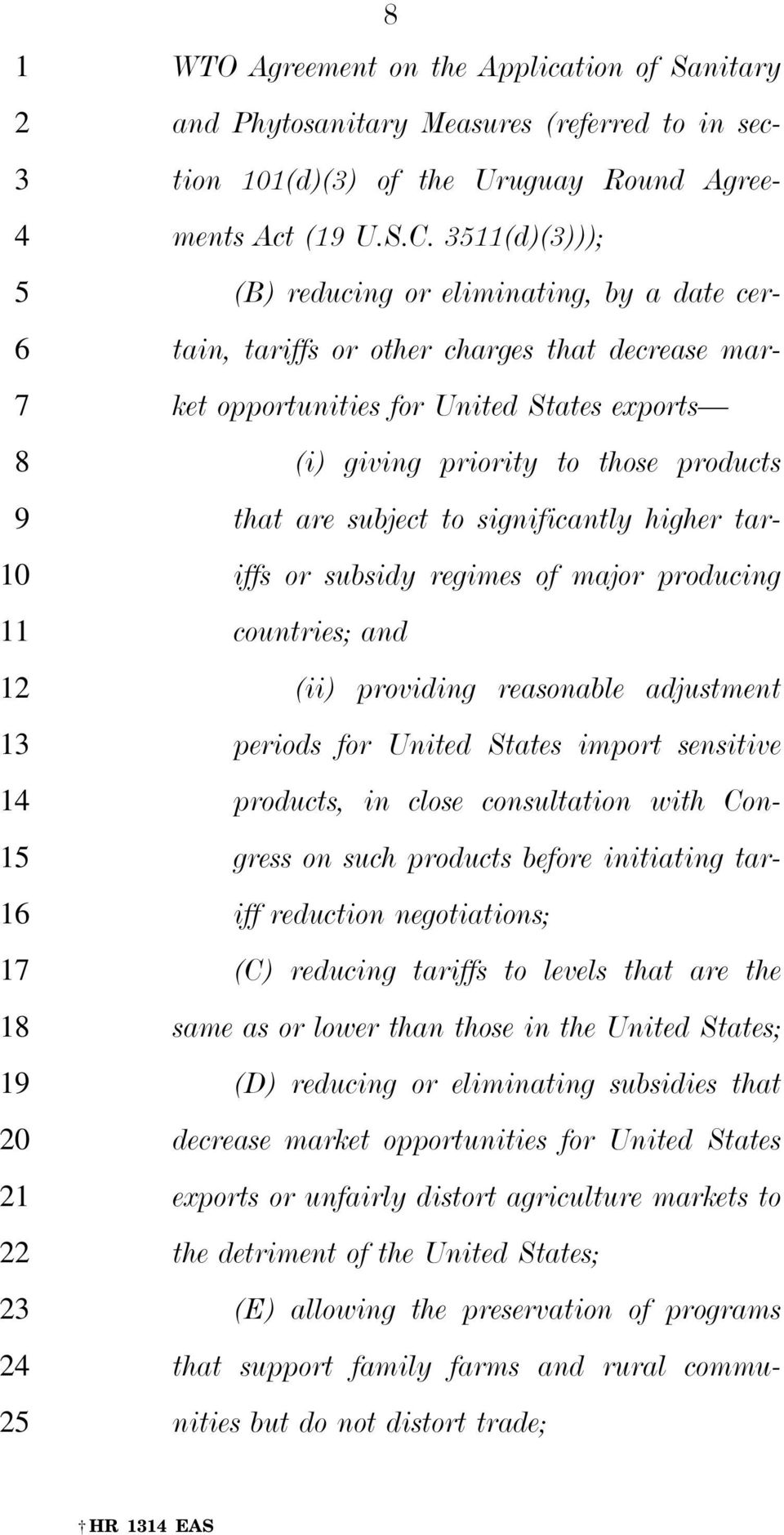 to significantly higher tariffs or subsidy regimes of major producing countries; and (ii) providing reasonable adjustment periods for United States import sensitive products, in close consultation