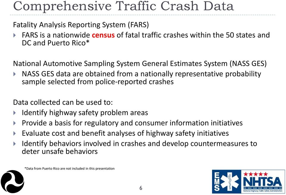police-reported crashes Data collected can be used to: Identify highway safety problem areas Provide a basis for regulatory and consumer information initiatives Evaluate cost and