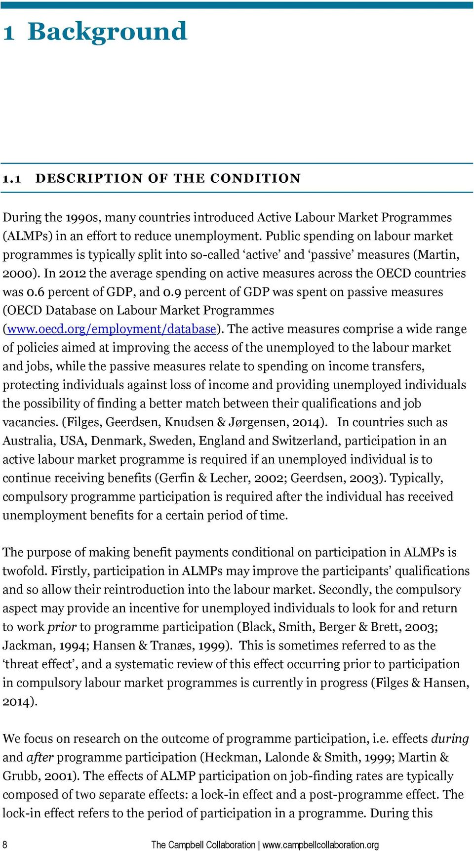 In 2012 the average spending on active measures across the OECD countries was 0.6 percent of GDP, and 0.9 percent of GDP was spent on passive measures (OECD Database on Labour Market Programmes (www.