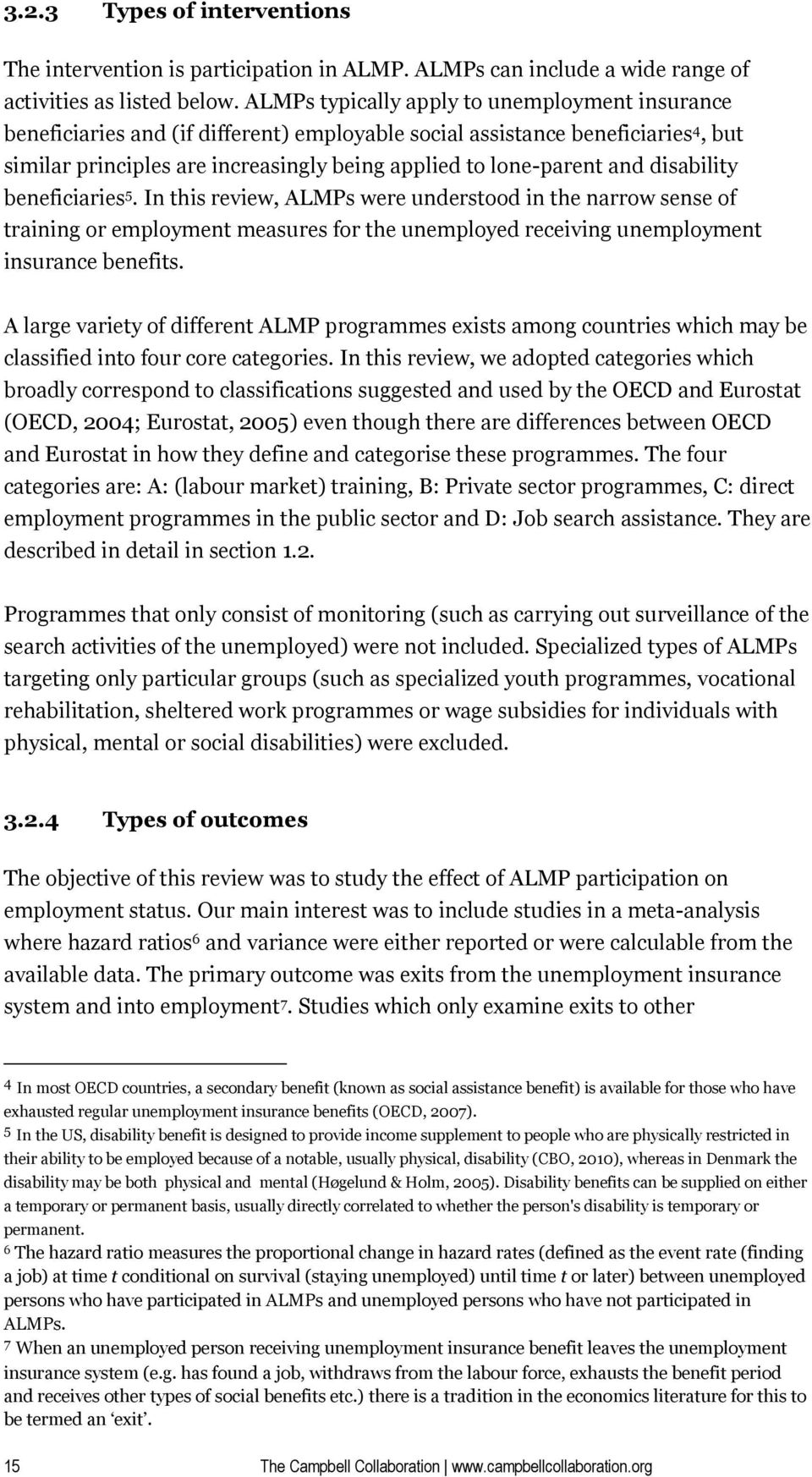 disability beneficiaries 5. In this review, ALMPs were understood in the narrow sense of training or employment measures for the unemployed receiving unemployment insurance benefits.