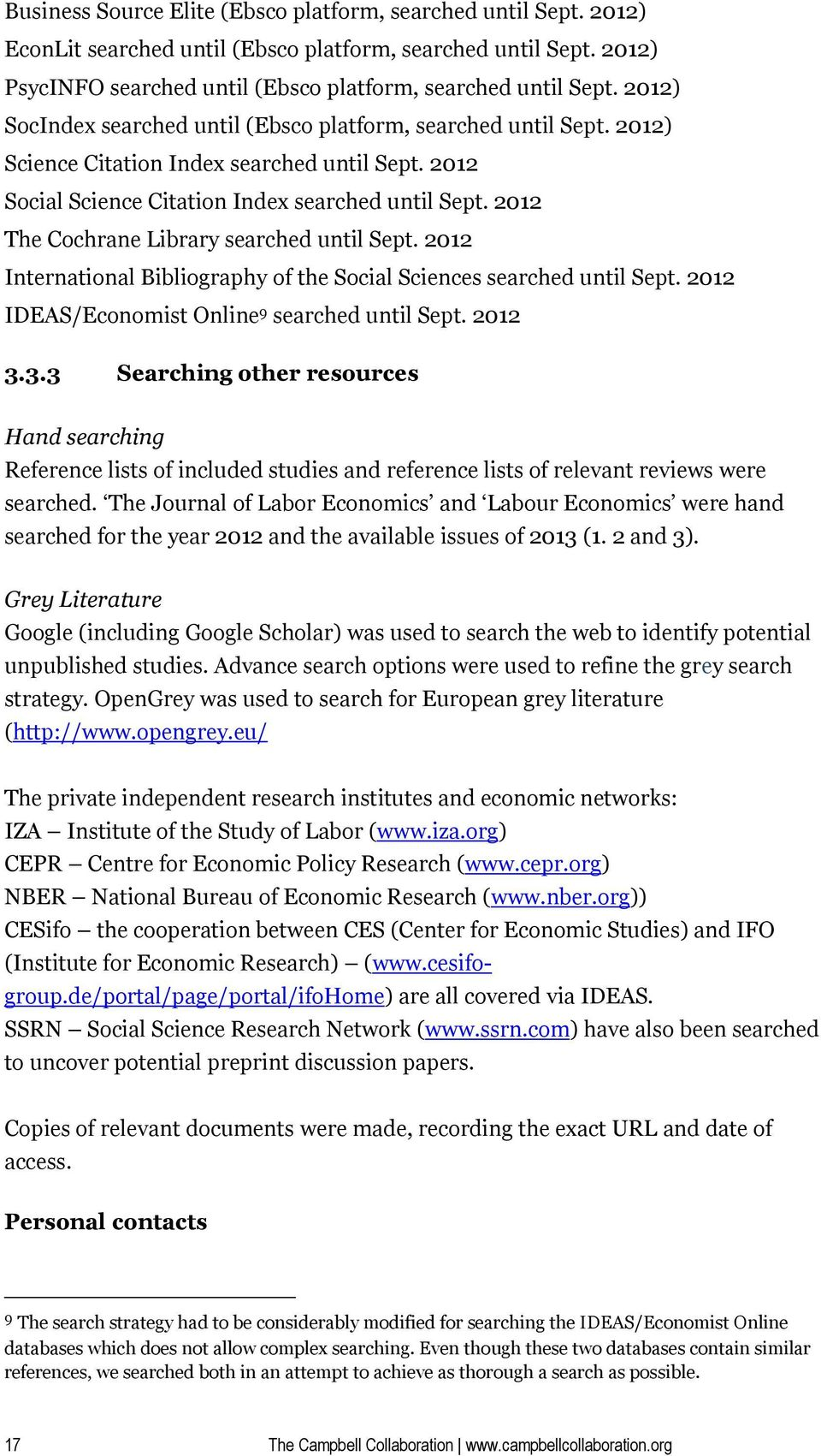 2012 The Cochrane Library searched until Sept. 2012 International Bibliography of the Social Sciences searched until Sept. 2012 IDEAS/Economist Online 9 searched until Sept. 2012 3.