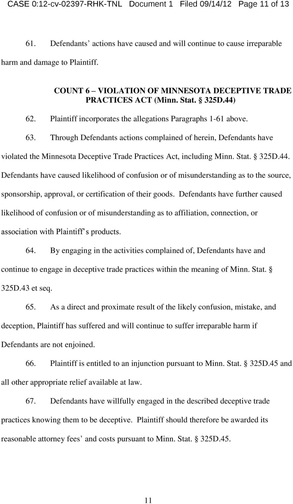 Through Defendants actions complained of herein, Defendants have violated the Minnesota Deceptive Trade Practices Act, including Minn. Stat. 325D.44.
