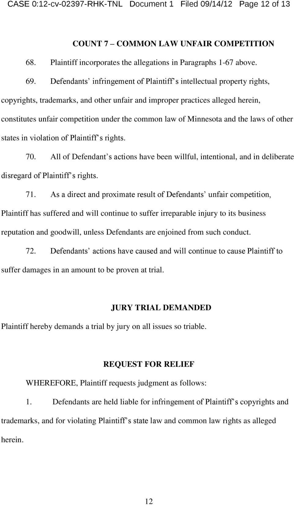 law of Minnesota and the laws of other states in violation of Plaintiff s rights. 70. All of Defendant s actions have been willful, intentional, and in deliberate disregard of Plaintiff s rights. 71.