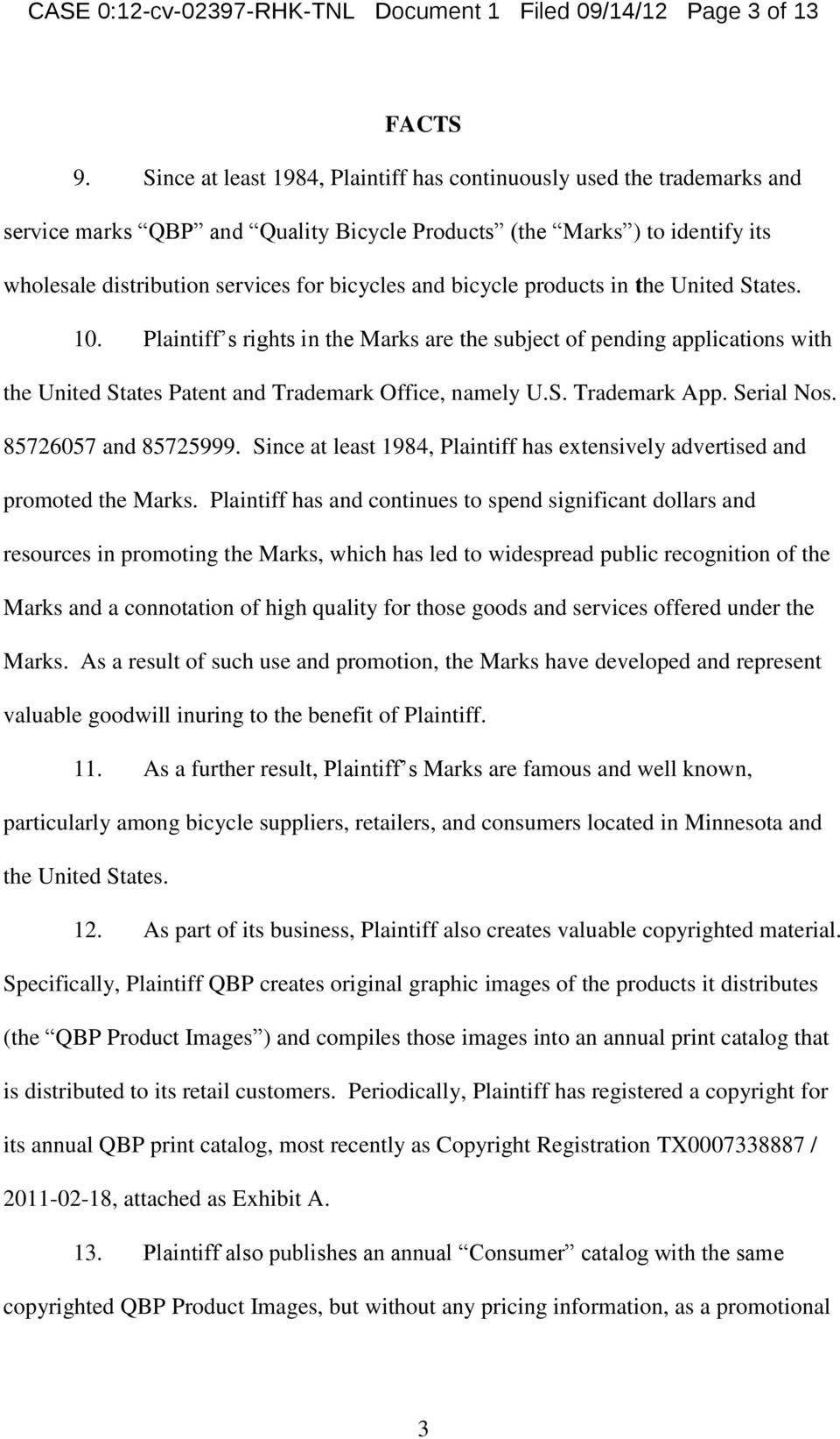 bicycle products in the United States. 10. Plaintiff s rights in the Marks are the subject of pending applications with the United States Patent and Trademark Office, namely U.S. Trademark App.