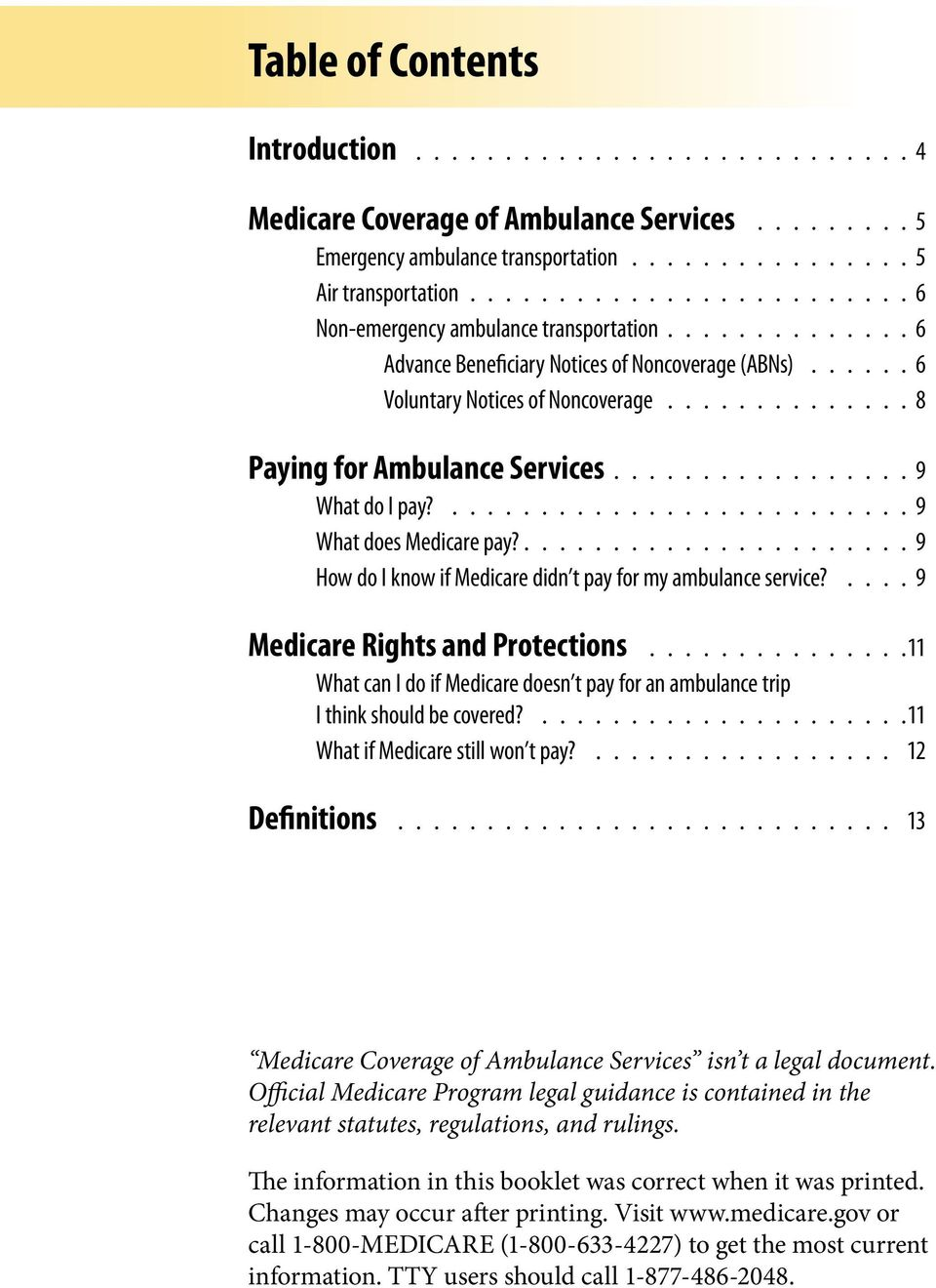 9 How do I know if Medicare didn t pay for my ambulance service? 9 Medicare Rights and Protections 11 What can I do if Medicare doesn t pay for an ambulance trip I think should be covered?