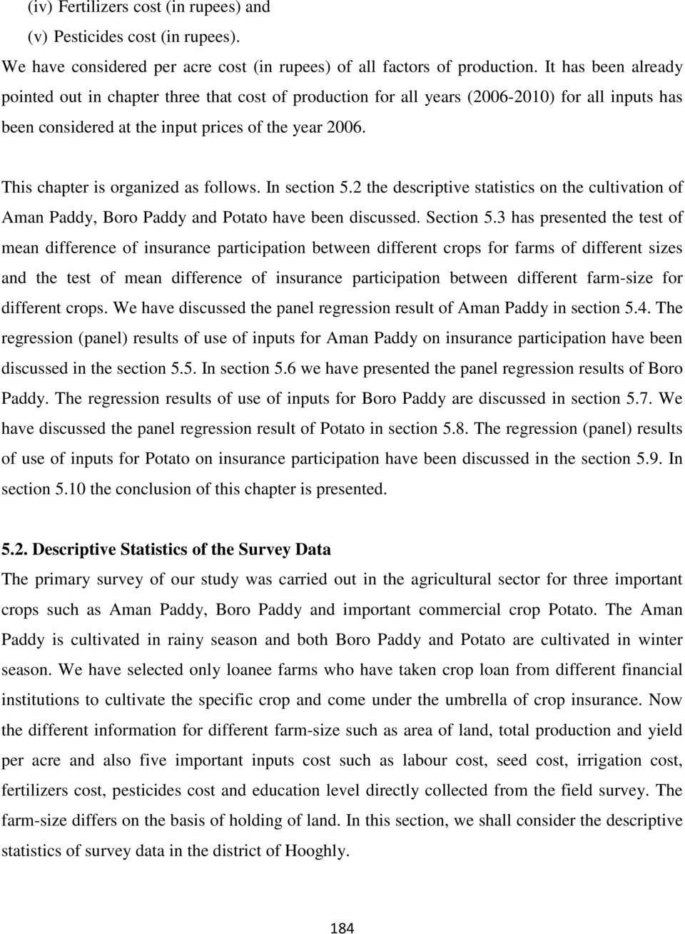 This chapter is organized as follows. In section 5.2 the descriptive statistics on the cultivation of Aman Paddy, Boro Paddy and Potato have been discussed. Section 5.