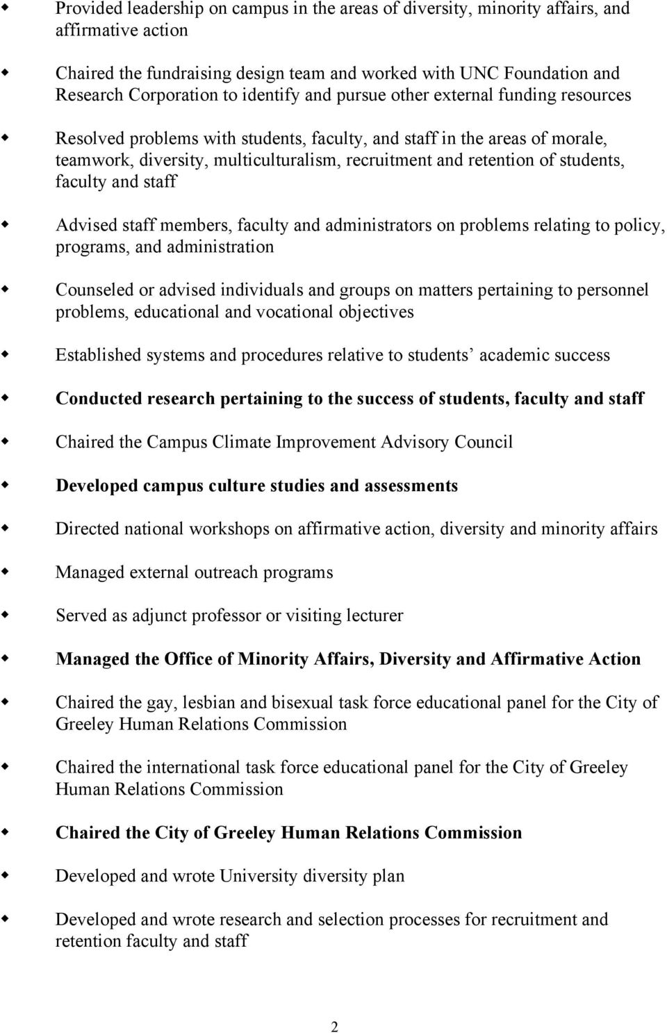 students, faculty and staff Advised staff members, faculty and administrators on problems relating to policy, programs, and administration Counseled or advised individuals and groups on matters