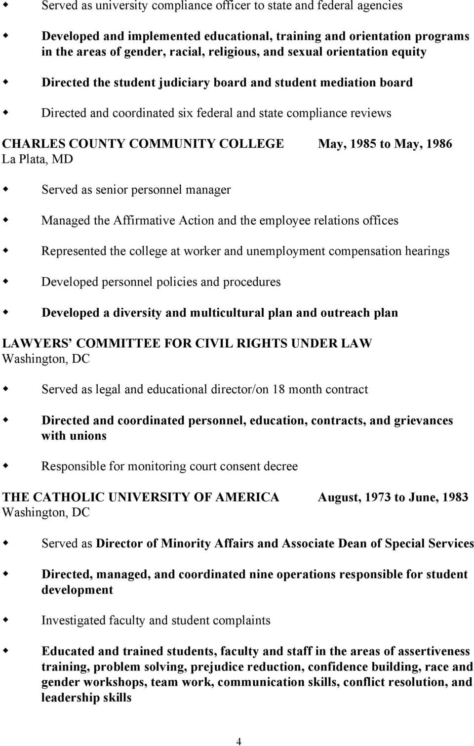 May, 1986 La Plata, MD Served as senior personnel manager Managed the Affirmative Action and the employee relations offices Represented the college at worker and unemployment compensation hearings