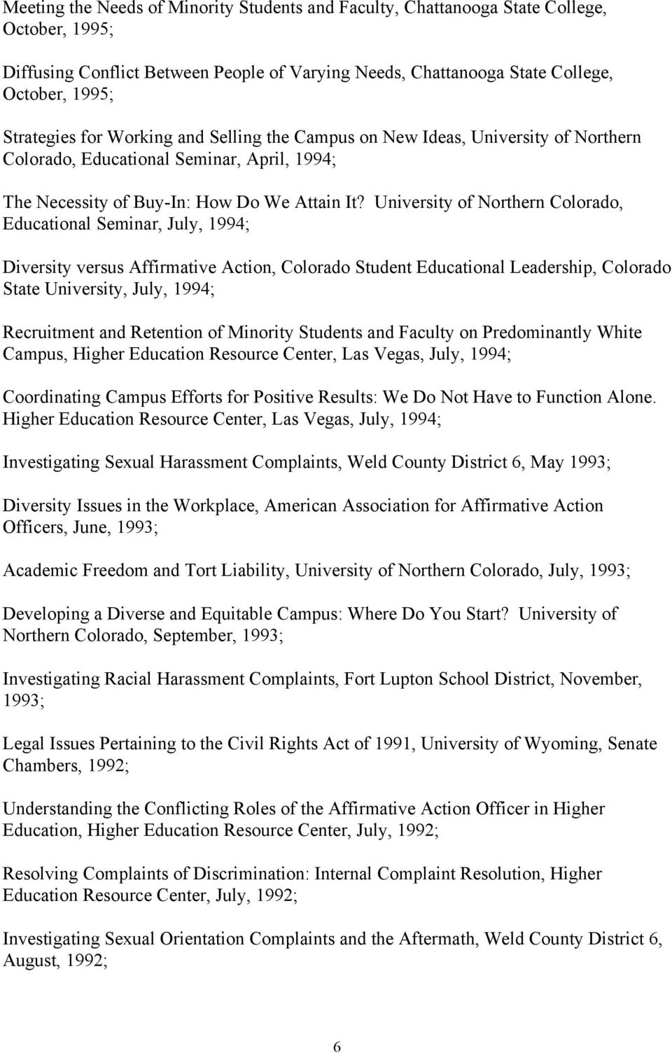 University of Northern Colorado, Educational Seminar, July, 1994; Diversity versus Affirmative Action, Colorado Student Educational Leadership, Colorado State University, July, 1994; Recruitment and