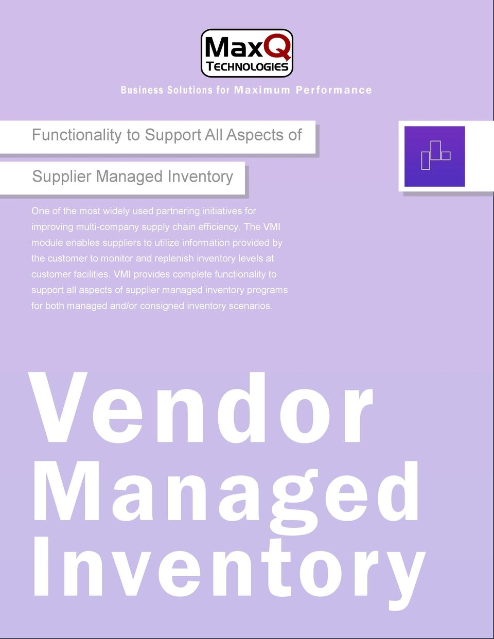 The VMI module enables suppliers to utilize information provided by the customer to monitor and replenish inventory levels at customer