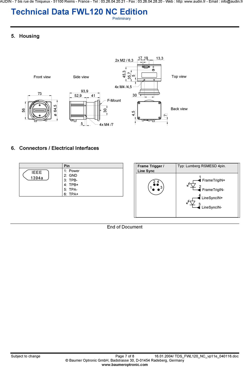 Connecors / Elecrical Inerfaces IEEE 1394 IEEE 1394a Pin 1: Power 2: GND 3: TPB- 4: TPB+ 5: TPA- 6: TPA+ Frame
