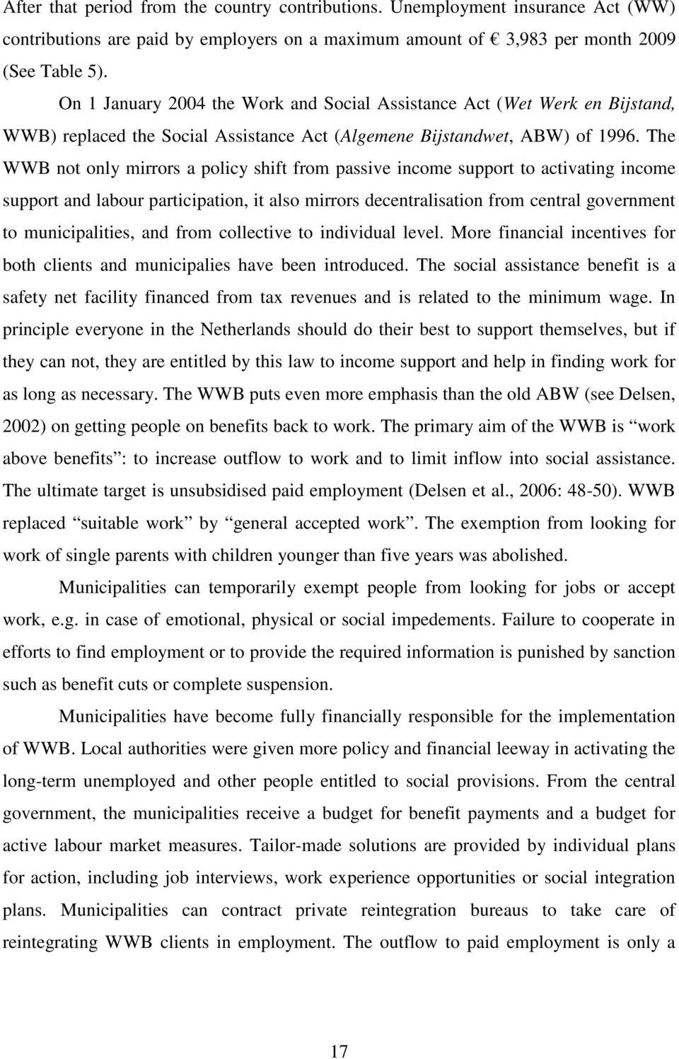 The WWB not only mirrors a policy shift from passive income support to activating income support and labour participation, it also mirrors decentralisation from central government to municipalities,
