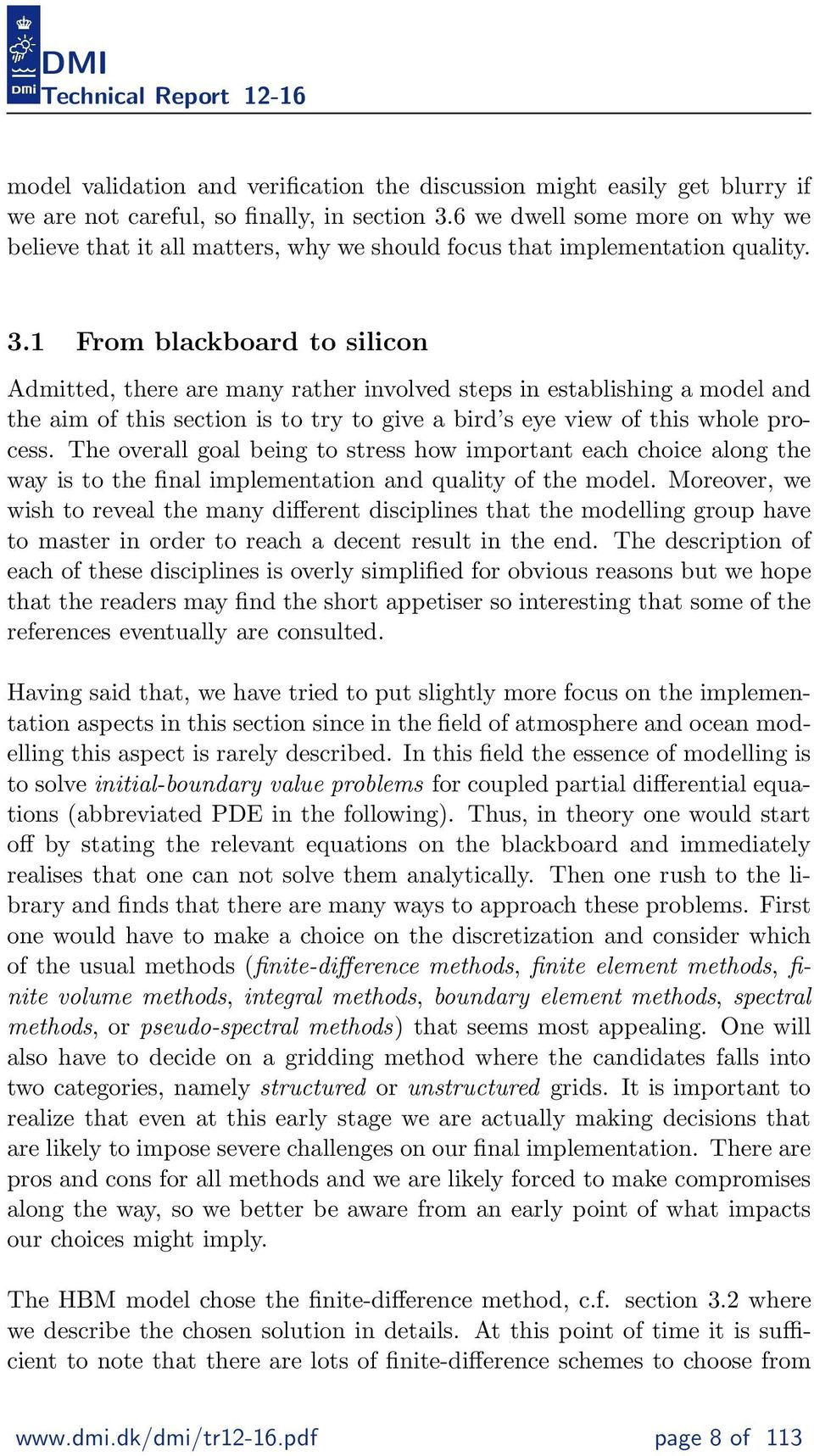 1 From blackboard to silicon Admitted, there are many rather involved steps in establishing a model and the aim of this section is to try to give a bird s eye view of this whole process.