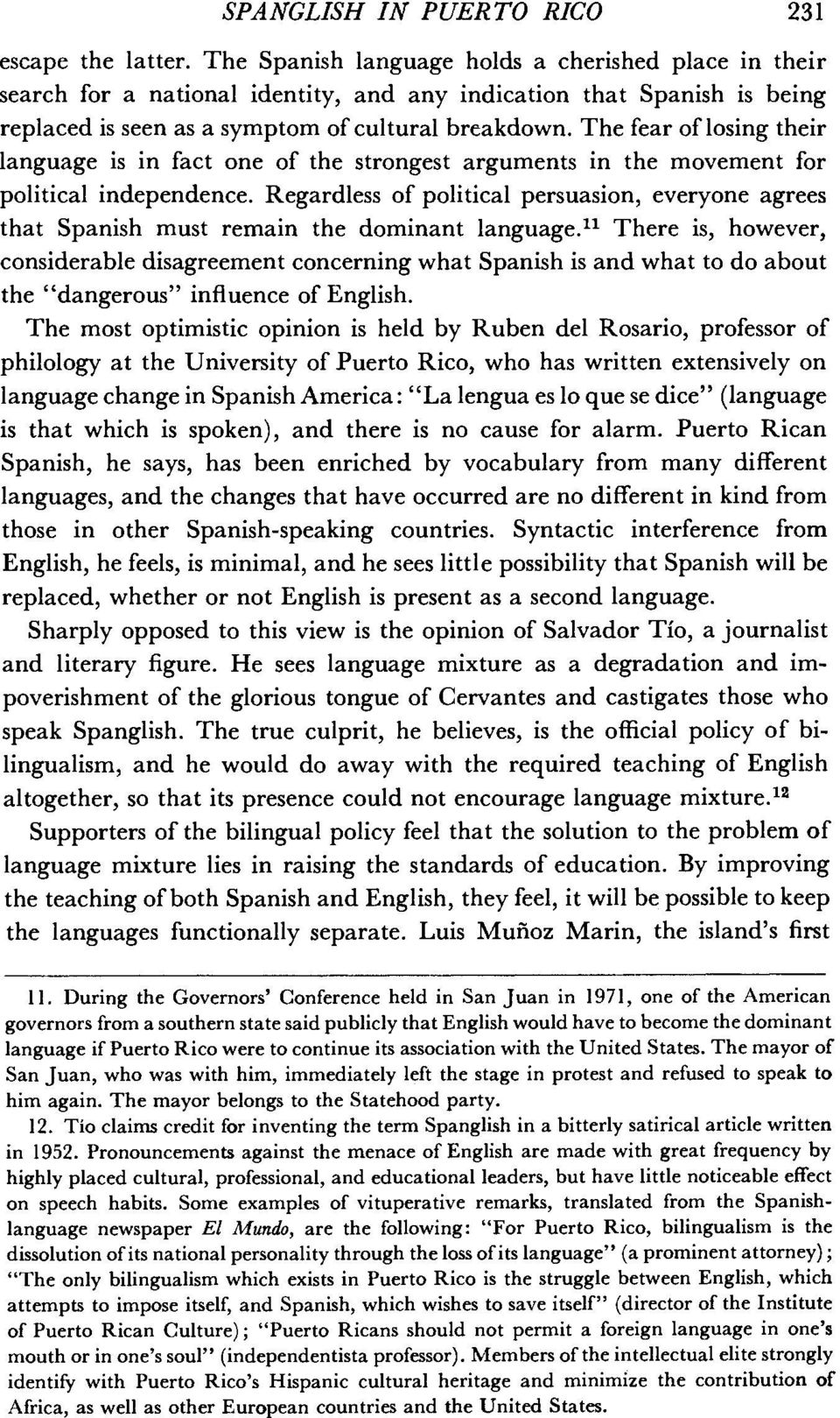 The fear of losing their language is in fact one of the strongest arguments in the movement for political independence.